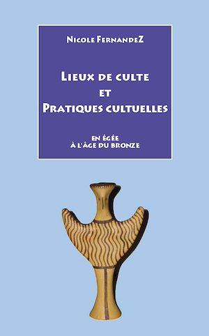 Téléchargez le livre :  Lieux de culte et pratiques cultuelles en Égée à l'Âge du bronze
