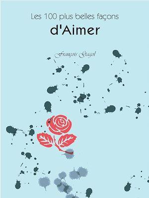 Téléchargez le livre :  Les 100 plus belles façons d'Aimer