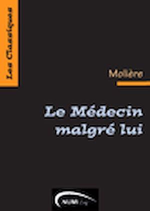 Téléchargez le livre :  Le Médecin malgré lui